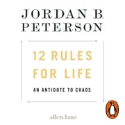 12 Rules for Life - An Antidote to Chaos audiobook by Jordan B. Peterson