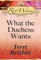 What the Duchess Wants (Mills & Boon) ebook by Terri Brisbin