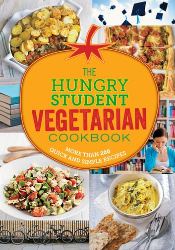 The Hungry Student Vegetarian Cookbook - More Than 200 Quick and Simple Recipes ebook by Octopus