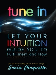 Tune In - Let Your Intuition Guide You to Fulfillment and Flow ebook by Sonia Choquette