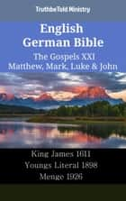 English German Bible - The Gospels XXI - Matthew, Mark, Luke & John - King James 1611 - Youngs Literal 1898 - Menge 1926 ebook by TruthBeTold Ministry, Joern Andre Halseth, King James