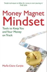 Money Magnet Mindset: Tools to Keep You and Your Money on Track ebook by Marie-Claire Carlyle