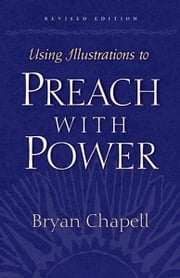 Using Illustrations to Preach with Power (Revised Edition) ebook by Bryan Chapell