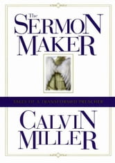 The Sermon Maker - Tales of a Transformed Preacher ebook by Calvin Miller