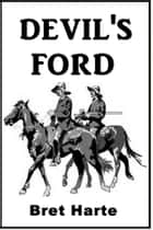 Devil's Ford ebook by Bret Harte