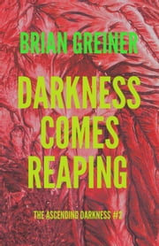 Darkness Comes Reaping - The Ascending Darkness #2 ebook by Brian Greiner