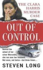 Out of Control - The Clara Harris Murder Case ebook by Steven Long