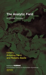 The Analytic Field - A Clinical Concept ebook by