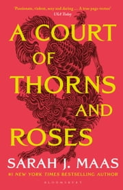 A Court of Thorns and Roses - The #1 bestselling series ebook by Sarah J. Maas