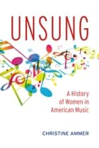 Unsung: A History of Women in American Music ebook by Christine Ammer