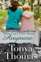 Mom Can't Live Alone Anymore 電子書 by Tonya Thomas