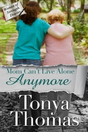 Mom Can't Live Alone Anymore ebook by Tonya Thomas