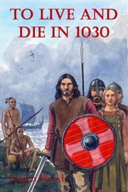 To Live and Die in 1030 ebook by Jorgen Flood