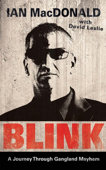 Blink - A Journey Through Gangland Mayhem ebook by Ian MacDonald,David Leslie