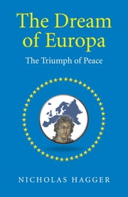 The Dream of Europa - The Triumph of Peace ebook by Nicholas Hagger