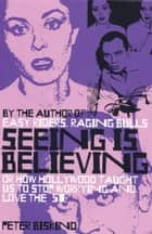 Seeing is Believing ebook by Peter Biskind