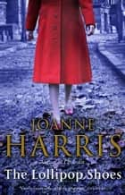The Lollipop Shoes (Chocolat 2) eBook by Joanne Harris