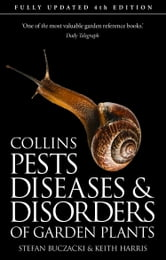 Pests, Diseases and Disorders of Garden Plants ebook by Stefan Buczacki,Keith Harris