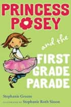 Princess Posey and the First Grade Parade - Book 1 eBook by Stephanie Greene, Stephanie Roth Sisson