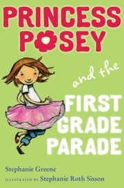 Princess Posey and the First Grade Parade - Book 1 ebook by Stephanie Greene,Stephanie Roth Sisson
