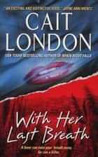 With Her Last Breath ebook by Cait London