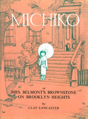 Michiko or Mrs.Belmont's Brownstone on Brooklyn Heights ebook by Clay Lancaster