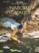 Narcisse & Pygmalion ebook by Clotilde Bruneau, Luc Ferry, Diego Oddi,...