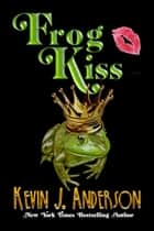 Frog Kiss ebook by Kevin J. Anderson