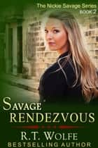 Savage Rendezvous (The Nickie Savage Series, Book 2) ebook by R.T. Wolfe
