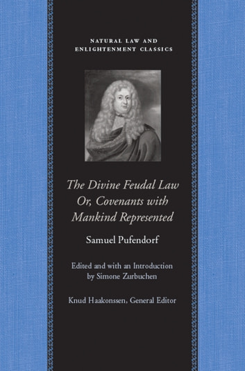 The Divine Feudal Law: Or, Covenants with Mankind, Represented ebook by Samuel Pufendorf