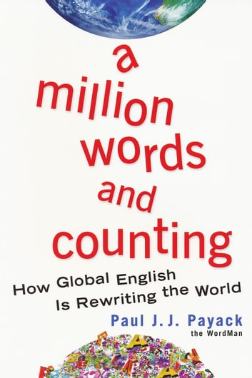 A Million Words And Counting - How Global English Is Rewriting The World ebook by Paul J.J. Payack