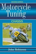 Motorcyle Tuning: Chassis ebook by John Robinson