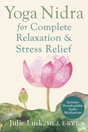 Yoga Nidra for Complete Relaxation and Stress Relief ebook by Julie Lusk, MEd, E-RYT