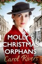 Molly's Christmas Orphans - Can she save a family this Christmas? The must-read Christmas family saga for 2018 ebook by Carol Rivers