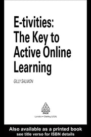 E-Tivities: The Key to Active Online Learning ebook by Salmon, Gilly