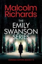 The Emily Swanson Series: Omnibus Edition Books 1-3 ebook by Malcolm Richards