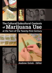 The Cultural/Subcultural Contexts of Marijuana Use at the Turn of the Twenty-First Century ebook by Andrew Golub