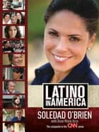 Latino in America ebook by Soledad O'Brien, Rose Marie Arce