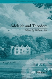 Adelaide and Theodore - by Stephanie-Felicite De Genlis ebook by Gillian Dow
