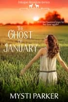 The Ghost of January ebook by Mysti Parker