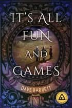 It's All Fun and Games ebook by Dave Barrett