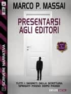 Scrivere narrativa 5 - Presentarsi agli editori - Scrivere narrativa 5 ebook by Marco P. Massai