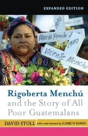 Rigoberta Menchu and the Story of All Poor Guatemalans - New Foreword by Elizabeth Burgos ebook by David Stoll