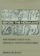Before the Normans - Southern Italy in the Ninth and Tenth Centuries ebook by Barbara M. Kreutz