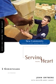 2 Corinthians - Serving from the Heart ebook by John Ortberg,Kevin & Sherry Harney