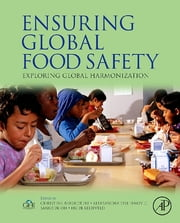 Ensuring Global Food Safety - Exploring Global Harmonization ebook by Christine Boisrobert,Aleksandra Stjepanovic,Sangsuk Oh,Huub Lelieveld