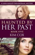 Haunted by Her Past - Lana Malloy Paranormal Mystery, #5 ebook by Kim Cox
