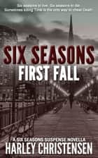 First Fall (Six Seasons Suspense Series, Book 1) ebook by Harley Christensen