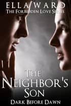 The Neighbor's Son: Dark Before Dawn (The Forbidden Love Series Book 3) ebook by Ella Ward