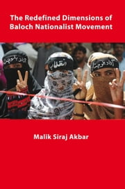 The Redefined Dimensions of Baloch Nationalist Movement ebook by Malik Siraj Akbar